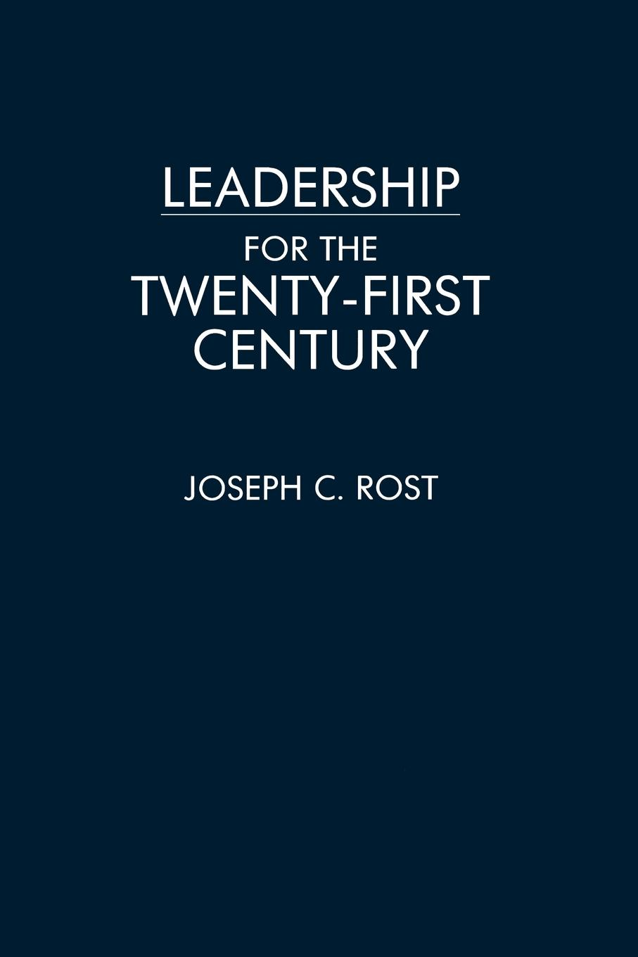 Joseph C. Rost Leadership for the Twenty-First Century mark philps kingdom come essential theology for the twenty first century