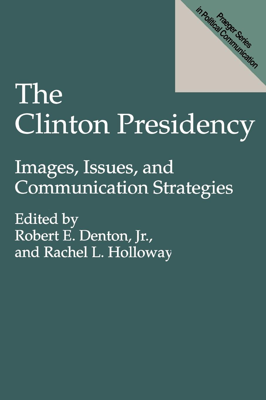 The Clinton Presidency. Images, Issues, and Communication Strategies mohammad moazen and reza kafipour communication strategies