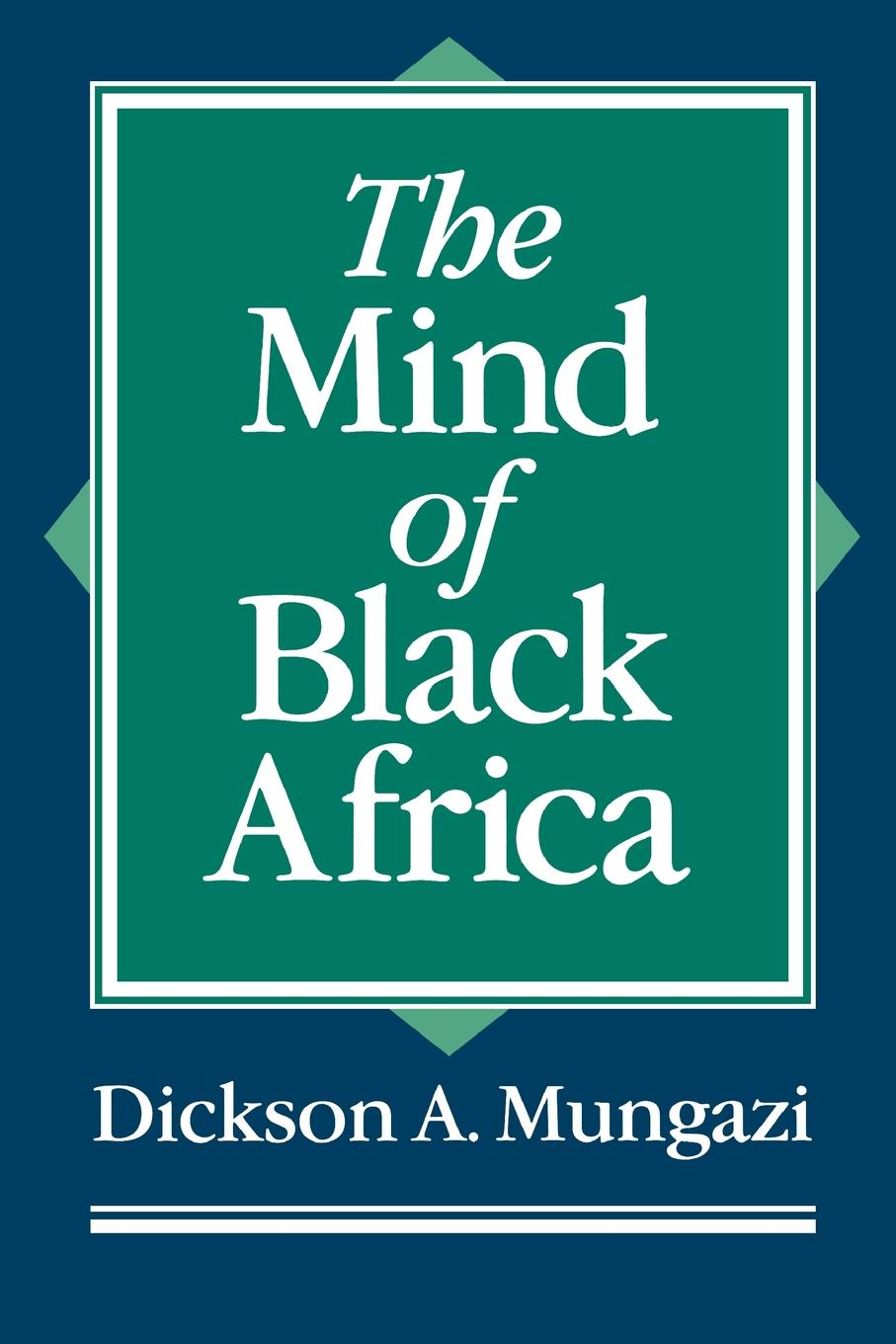 Dickson A. Mungazi The Mind of Black Africa helen dickson a scoundrel of consequence
