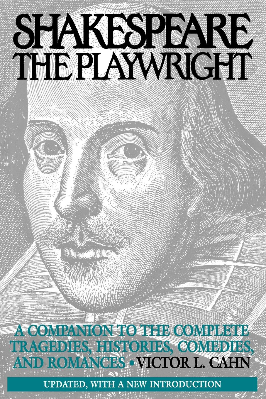 Victor L. Cahn Shakespeare the Playwright. A Companion to the Complete Tragedies, Histories, Comedies, and Romances Updated, with a New Introduction the new oxford shakespeare authorship companion