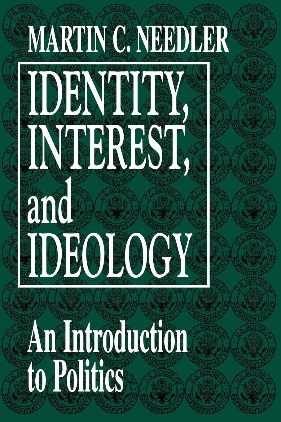 Martin C. Needler Identity, Interest, and Ideology. An Introduction to Politics burke o long planting and reaping albright politics ideology and interpreting the bible