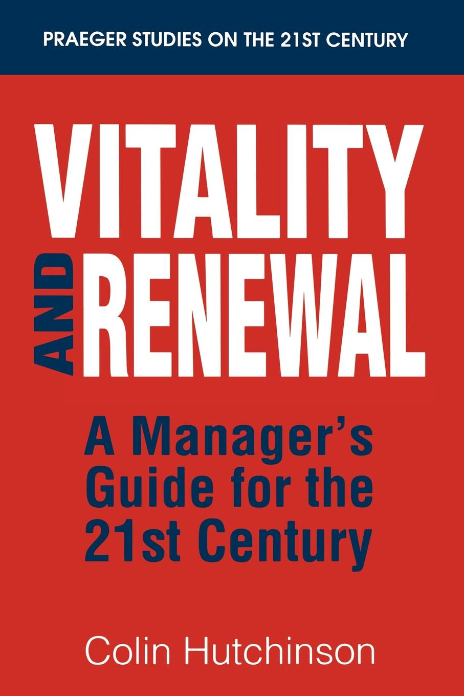Colin Hutchinson Vitality and Renewal. A Manager's Guide for the 21st Century john shook r the god debates a 21st century guide for atheists and believers and everyone in between