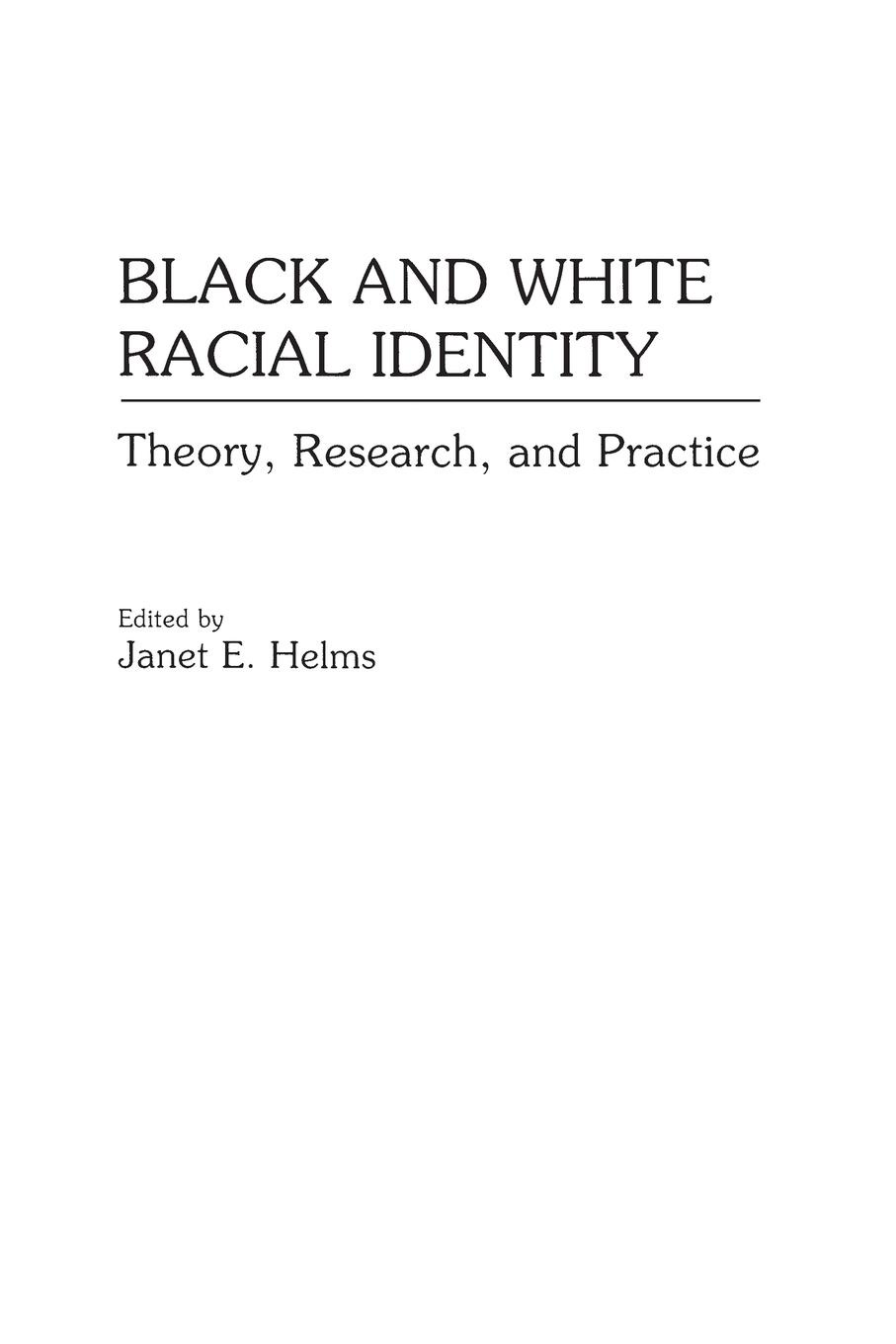 Janet Helms Black and White Racial Identity. Theory, Research, Practice