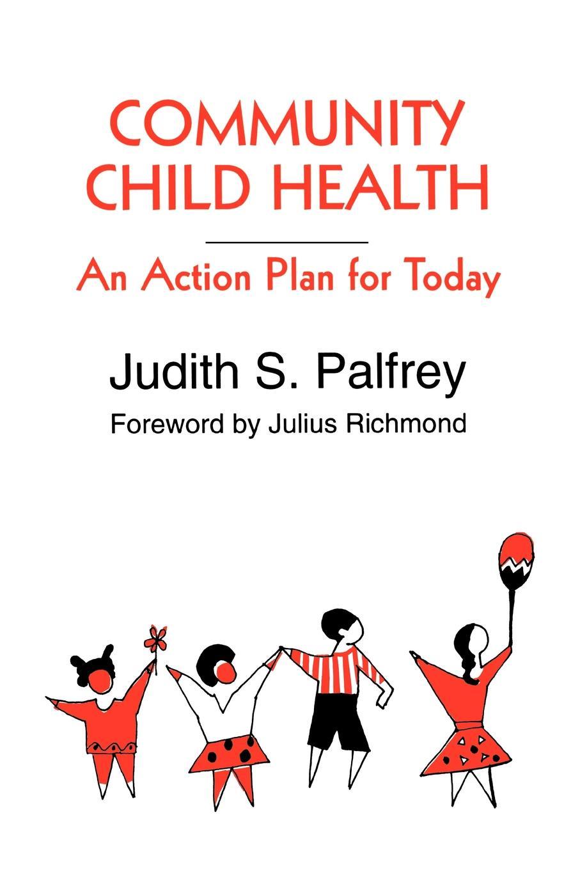 Jean Fahey, John Heilman, Judith Palfrey Community Child Health. An Action Plan for Today