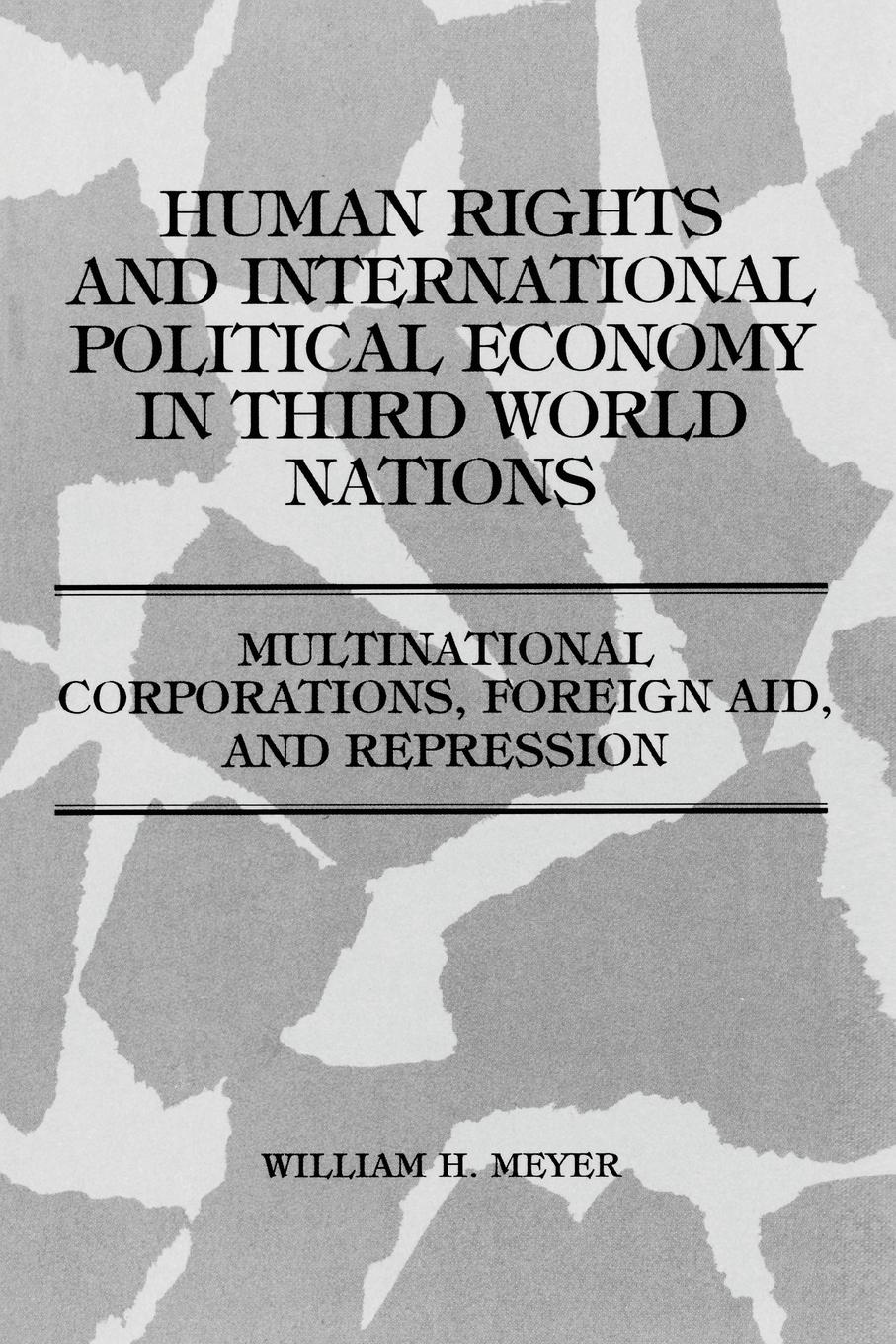 William Meyer Human Rights and International Political Economy in Third World Nations. Multinational Corporations, Foreign Aid, and Repression the rationale behind foreign aid