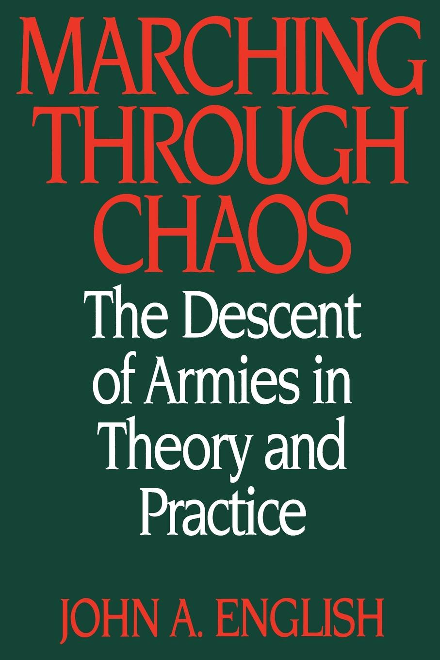 John A. English Marching Through Chaos. The Descent of Armies in Theory and Practice on the order of chaos social anthropology and the science of chaos