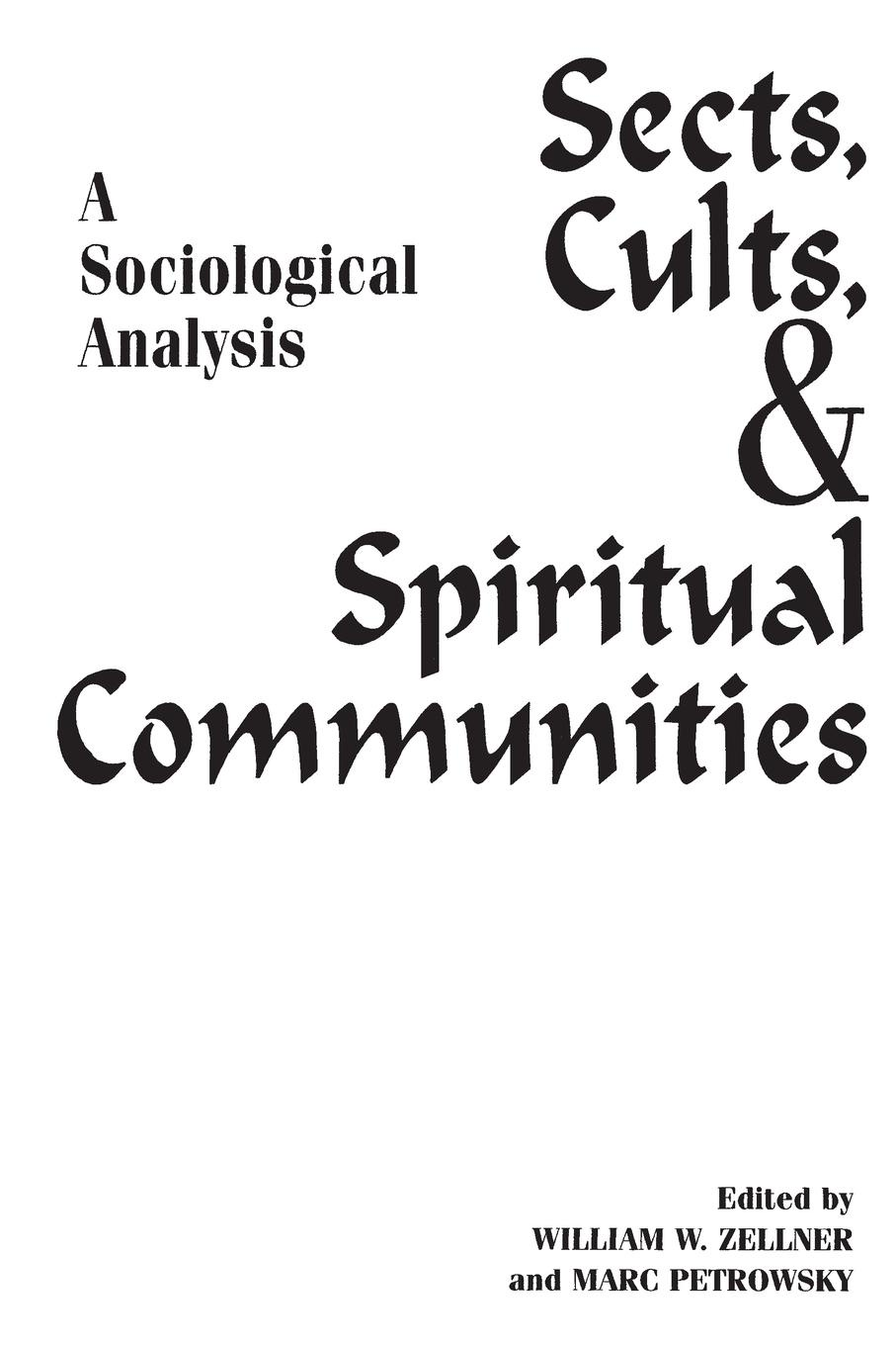 Marc Petrowsky, William Zellner Sects, Cults, and Spiritual Communities. A Sociological Analysis larry a nichols george a mather alvin j schmidt encyclopedic dictionary of cults sects and world religions
