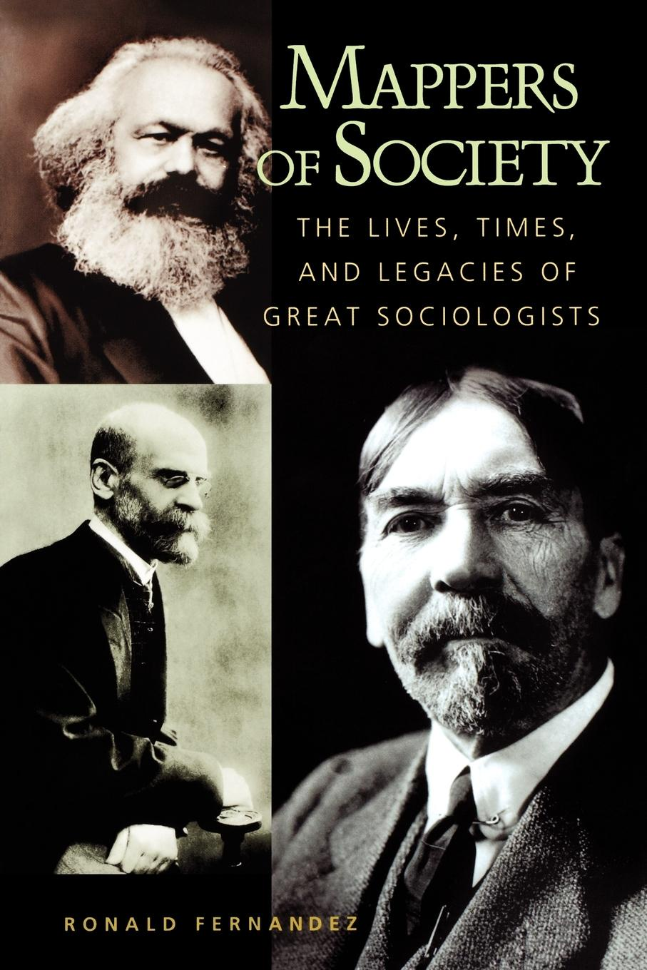 Ronald Fernandez Mappers of Society. The Lives, Times, and Legacies of Great Sociologists shakespeare and emotions inheritances enactments legacies