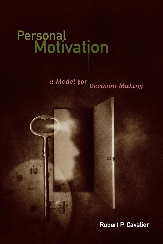 купить Robert P. Cavalier Personal Motivation. A Model for Decision Making по цене 3539 рублей