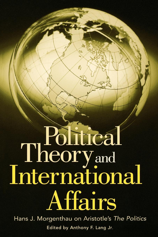 Hans Morgenthau Political Theory and International Affairs. Hans J. Morgenthau on Aristotle's the Politics daniel evans international affairs and intelligence studies primer