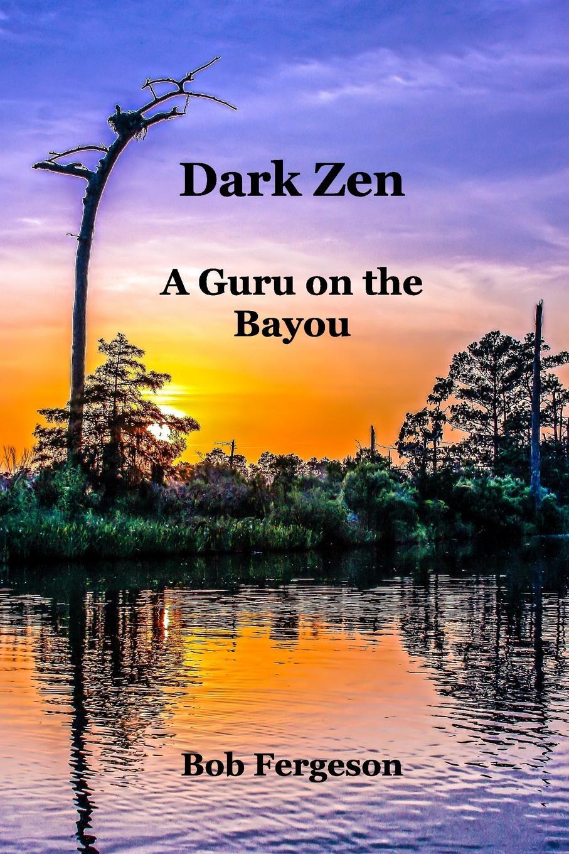Bob Fergeson Dark Zen