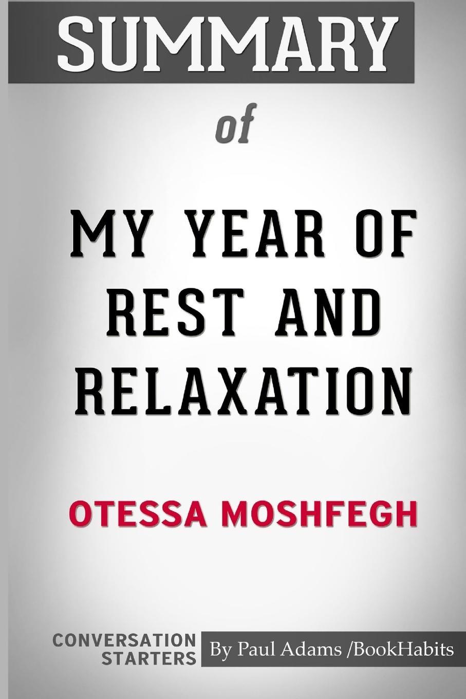лучшая цена Paul Adams / BookHabits Summary of My Year of Rest and Relaxation by Ottessa Moshfegh. Conversation Starters