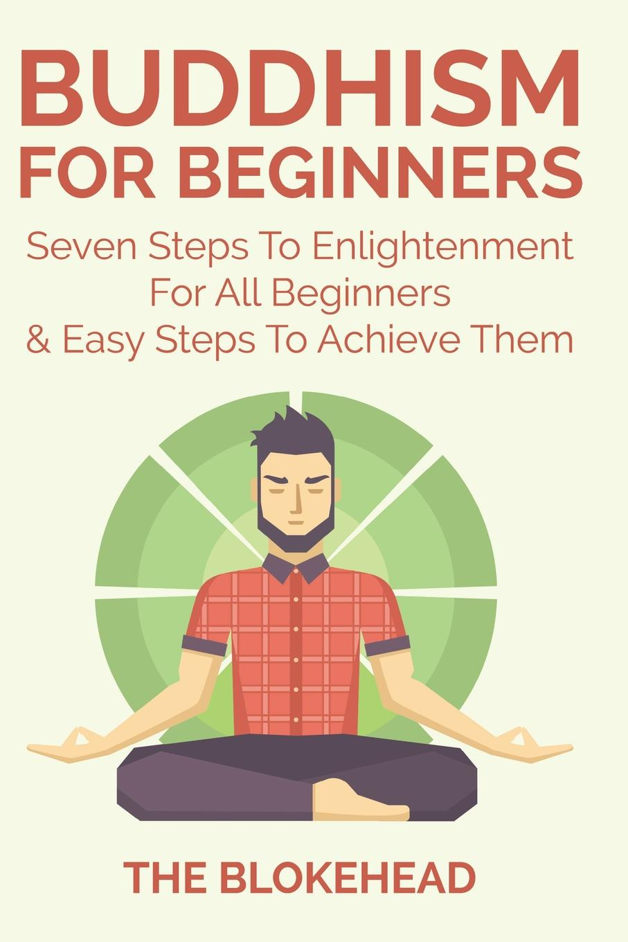 The Blokehead Buddhism For Beginners. Seven Steps To Enlightenment For All Beginners & Easy Steps To Achieve Them gladys dinnacombe so you want to be a druid first steps on the path
