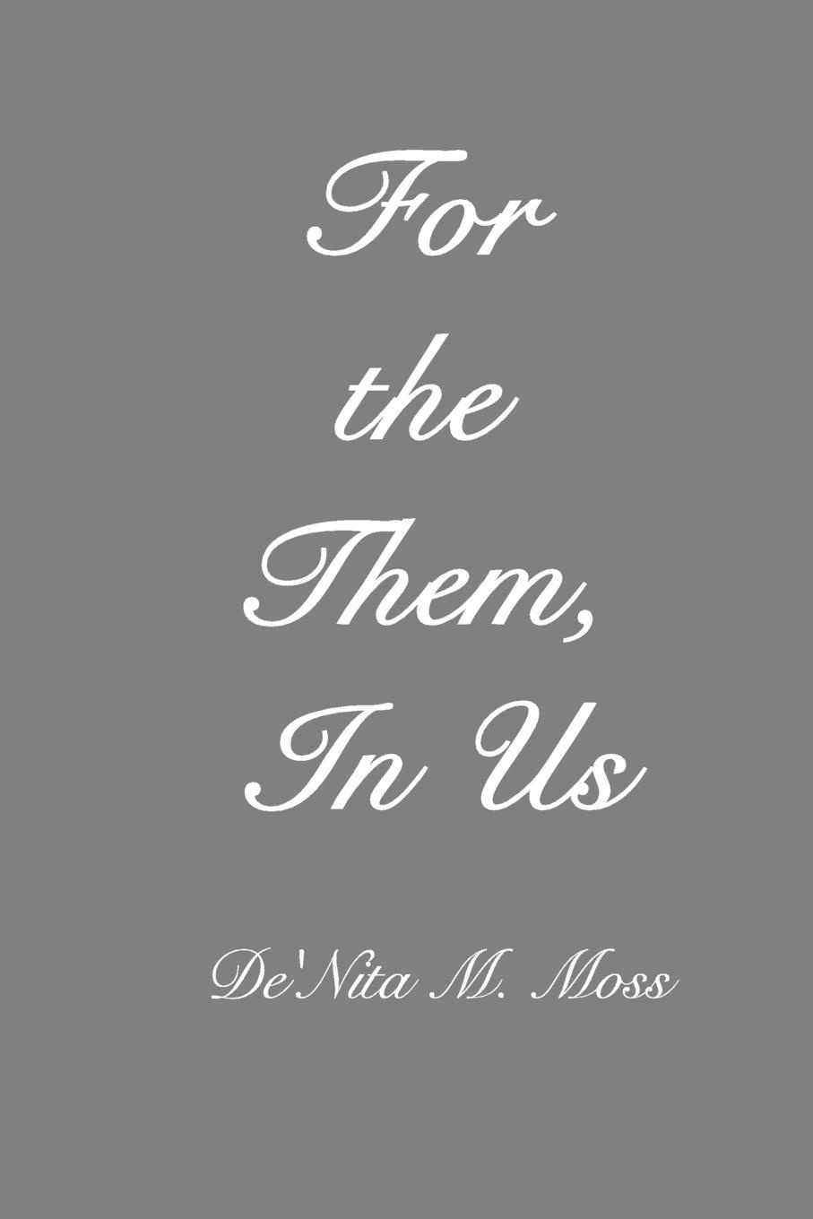 De'Nita M. Moss For the Them, In Us us and them