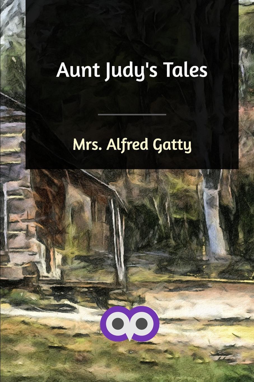 Mrs. Alfred Gatty Aunt Judy's Tales judy sierra the sleepy little alphabet