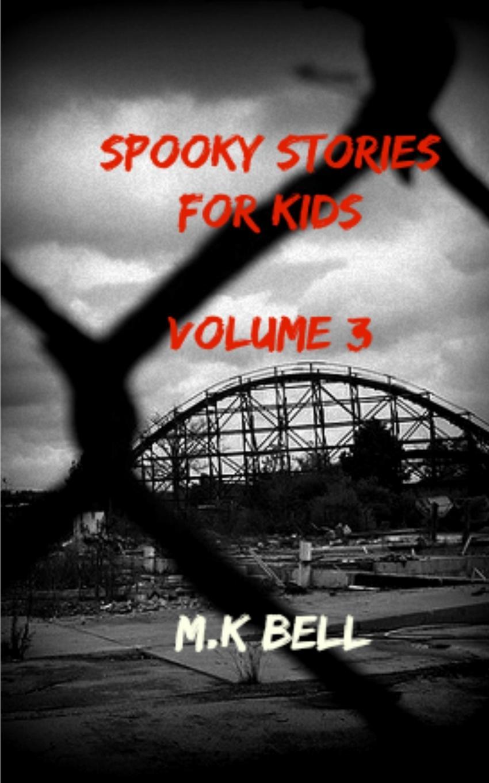 MK Bell Spooky Stories for Kids. Volume III