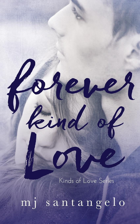 MJ Santangelo Forever Kind of Love. Kinds Love Series