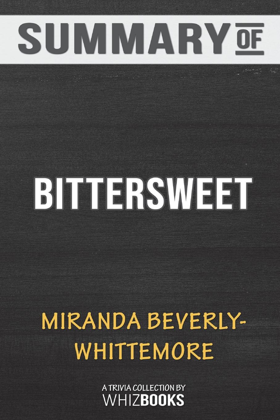 WhizBooks Summary of Bittersweet. A Novel by Miranda Beverly-Whittemore: Trivia/Quiz for Fans цена и фото