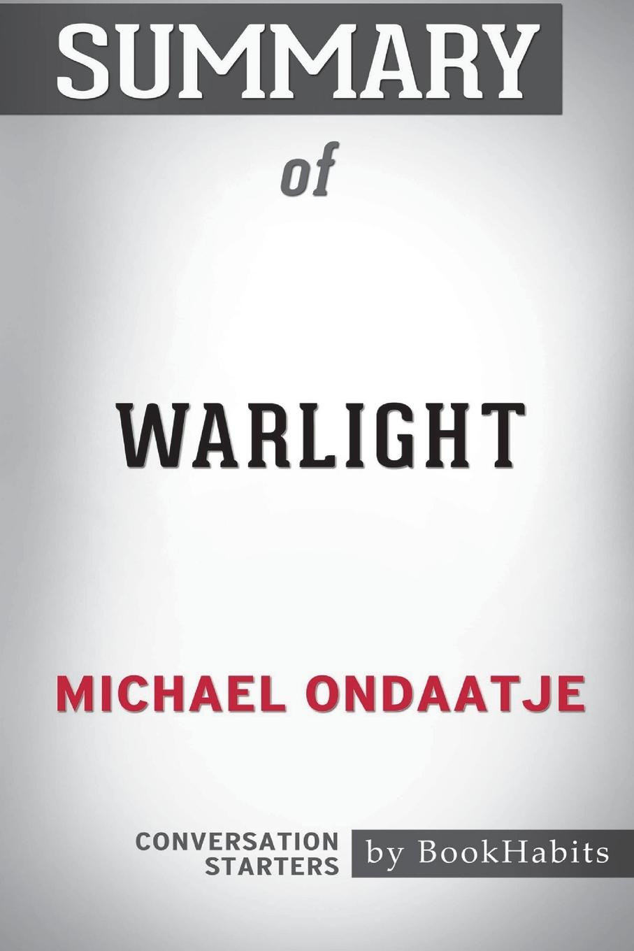 BookHabits Summary of Warlight by Michael Ondaatje. Conversation Starters warlight