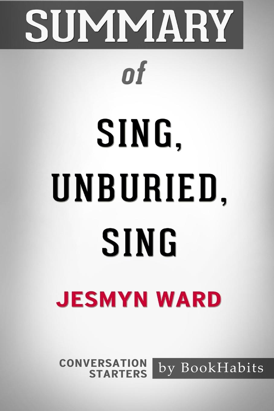 цены BookHabits Summary of Sing, Unburied, Sing by Jesmyn Ward. Conversation Starters