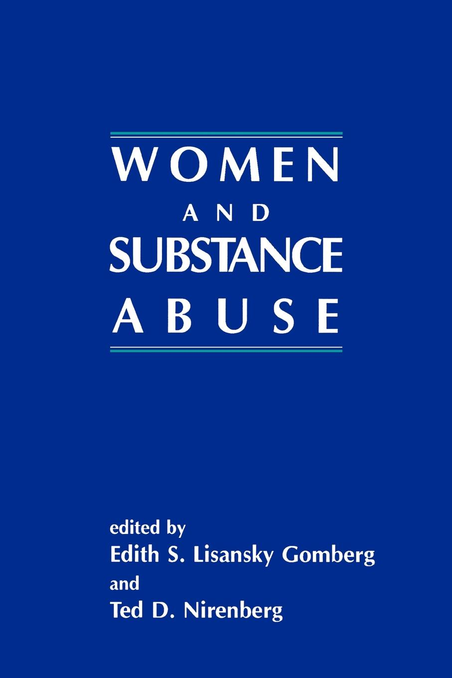 Edith S. Lisansky Gomberg, Ted D. Nirenberg, Edith Lisansky Gomberg Women and Substance Abuse maeve wallace irish students views on school substance abuse prevention programme