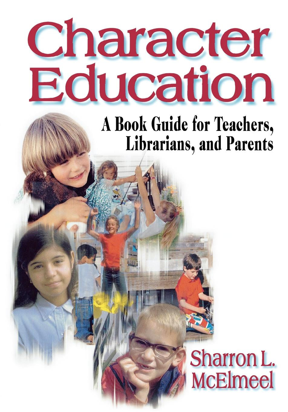 Sharron McElmeel Character Education. A Book Guide for Teachers, Librarians, and Parents timothy w cole myung ja kim han xml for catalogers and metadata librarians