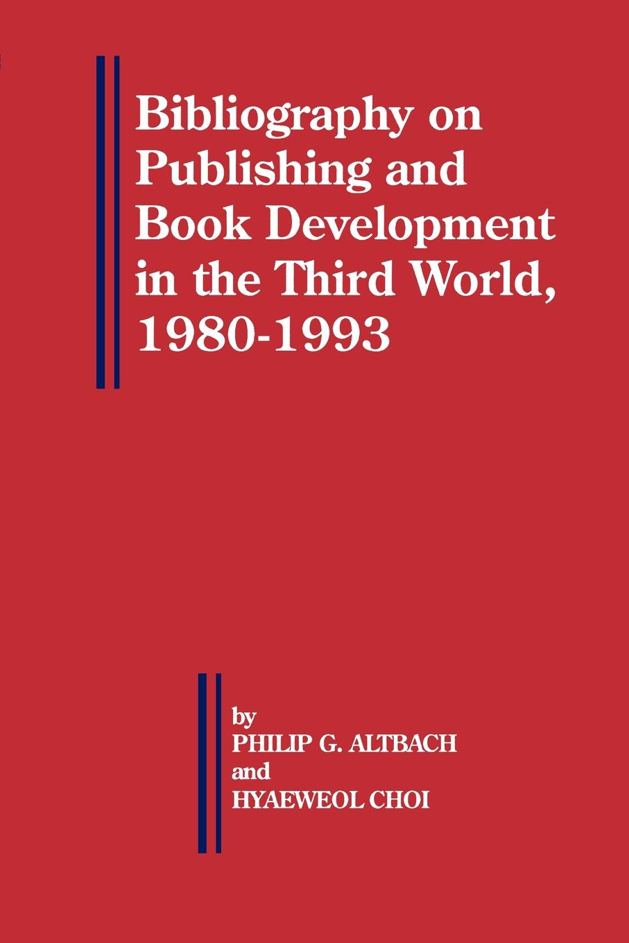 Hyaeweol Choi, Philip G. Altbach Bibliography on Publishing and Book Development in the Third World, 1980-1993