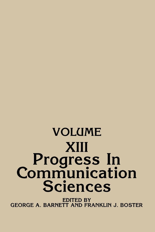 Franklin J. Boster, George Barnett, Bostner Progress in Communication Sciences, Volume 13