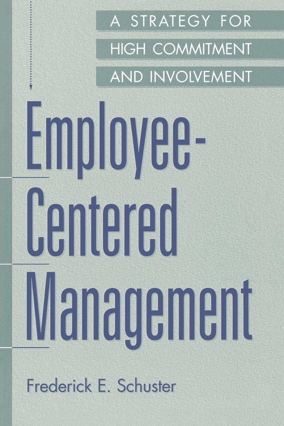 Frederick E. Schuster Employee-Centered Management. A Strategy for High Commitment and Involvement corporate cash management strategy and practice