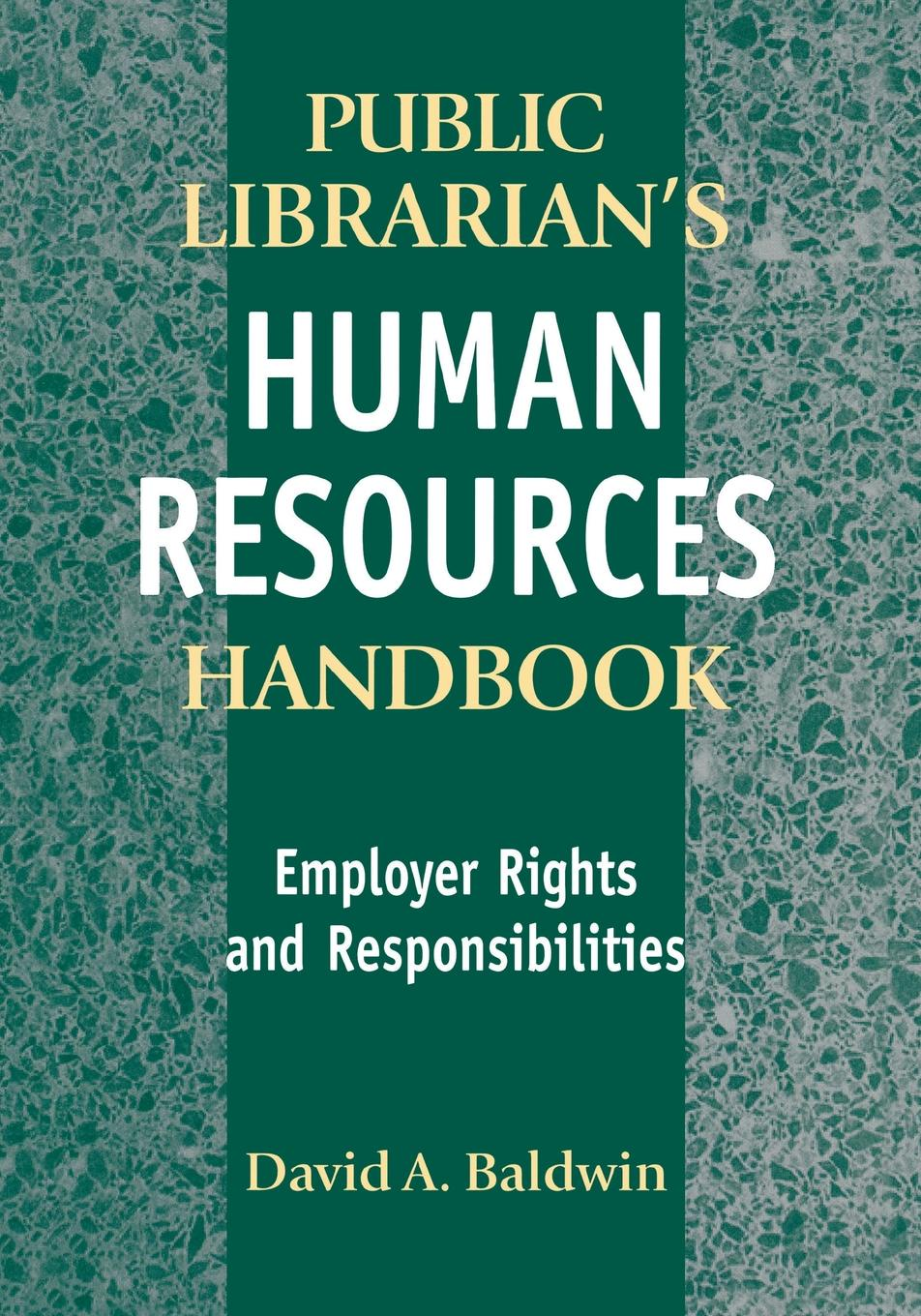 David Baldwin The Public Librarian's Human Resources Handbook. Employer Rights and Responsibilities niamh reilly women s human rights