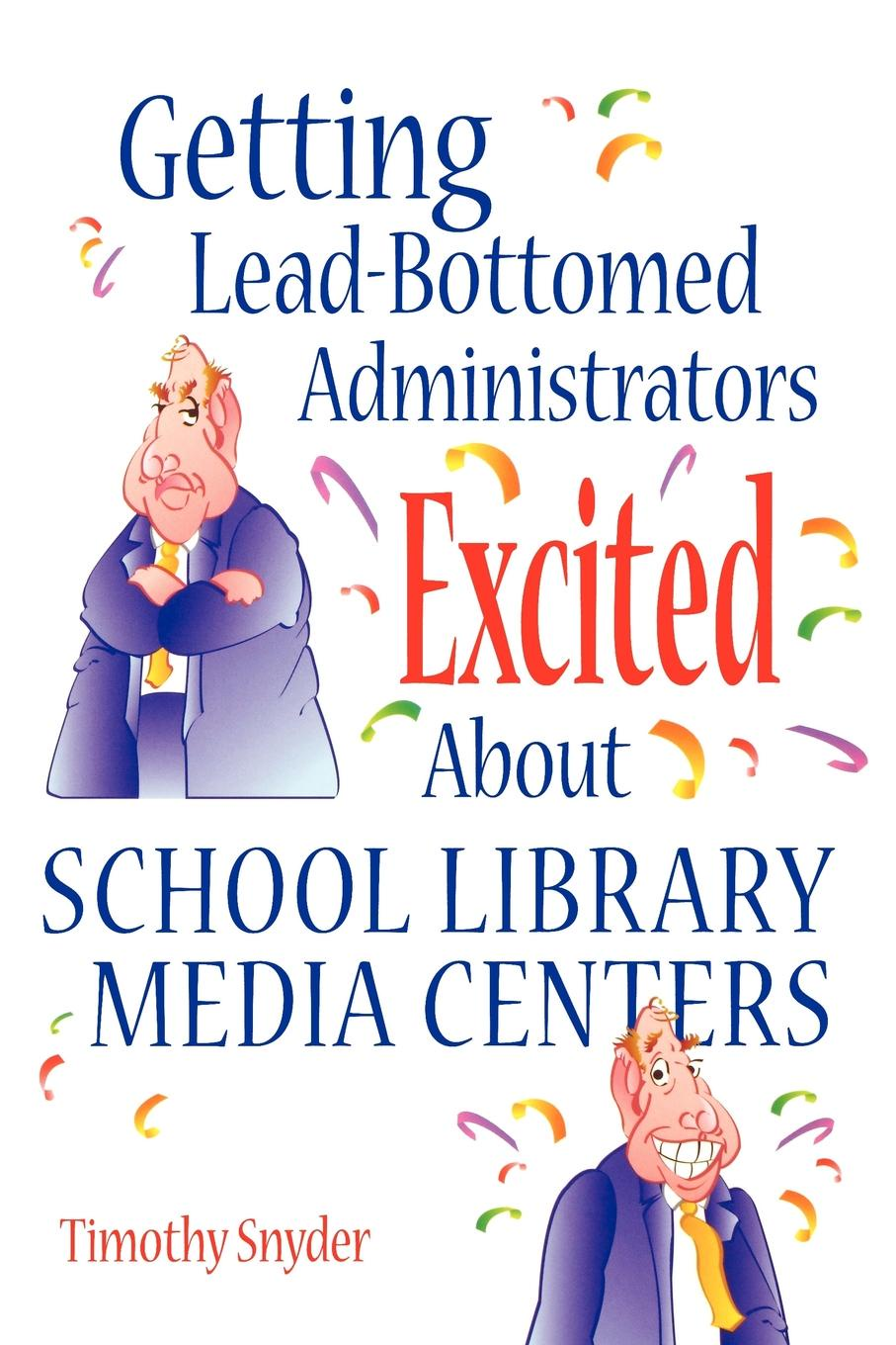 где купить Timothy Snyder Getting Lead-Bottomed Administrators Excited about School Library Media Centers по лучшей цене