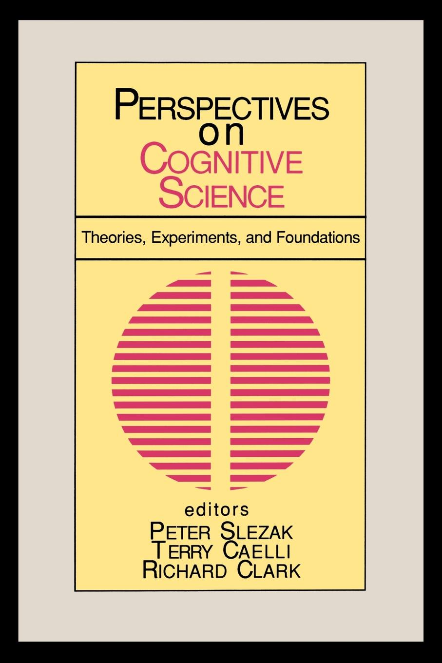 Peter Slezak, Terry Caelli, Richard Clark Perspectives on Cognitive Science, Volume 1. Theories, Experiments, and Foundations angela henderson c family theories foundations and applications