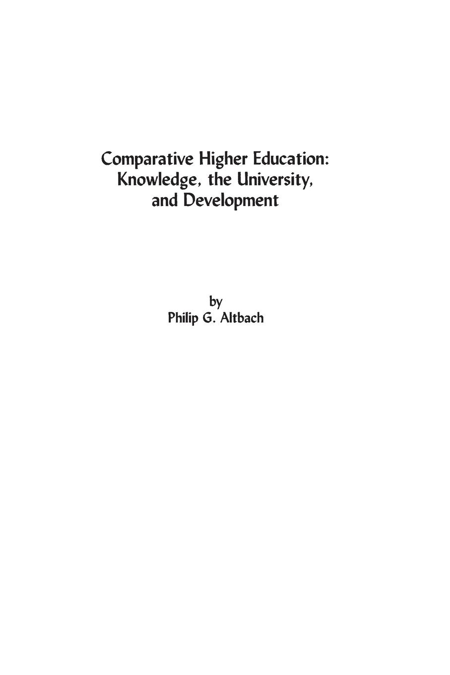 Philip Altbach Comparative Higher Education. Knowledge, the University, and Development andrew mcgettigan the great university gamble money markets and the future of higher education