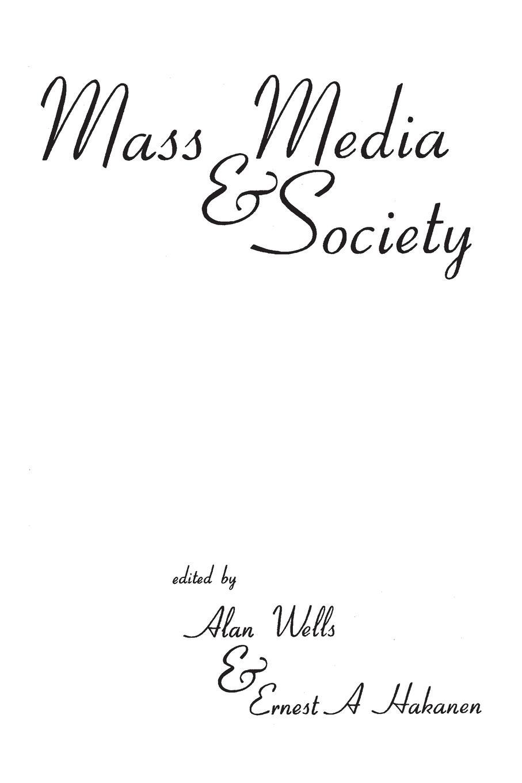Alan Wells, Ernest Hakanen Mass Media and Society mass media communication