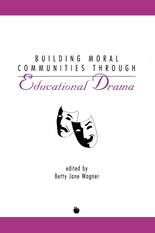 Betty Jane Wagner Building Moral Communities Through Educational Drama building non profit communities online