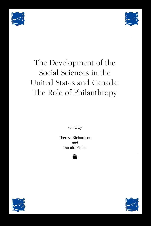 цены на Theresa Richardson, Donald Fisher Development of the Social Sciences in the United States and Canada. The Role of Philanthropy  в интернет-магазинах