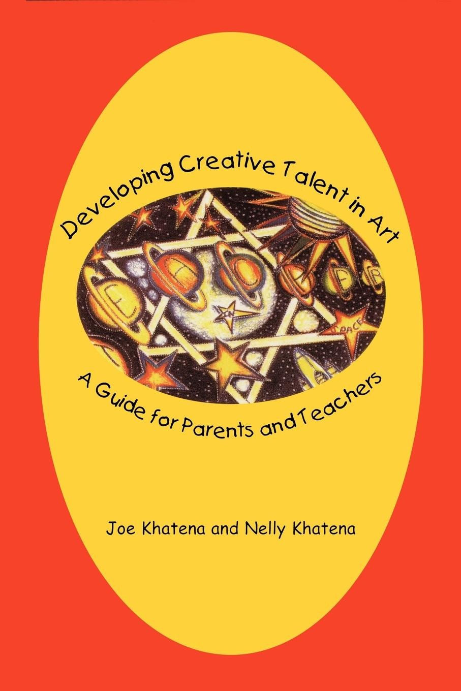 Joe Khatena, Nelly Khatena Developing Creative Talent in Art. A Guide for Parents and Teachers joe ungemah misplaced talent a guide to better people decisions