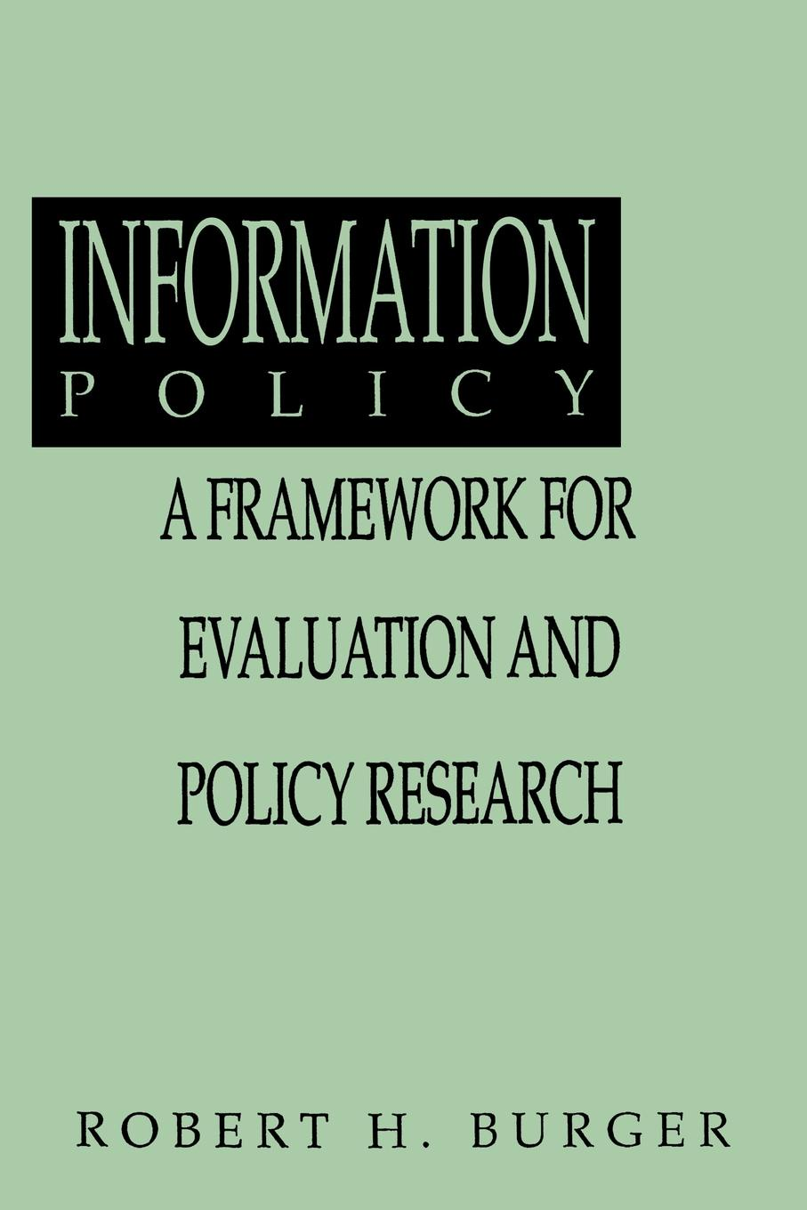 Robert Burger Information Policy. A Framework for Evalution and Policy Research patrick roose chemical marine monitoring policy framework and analytical trends