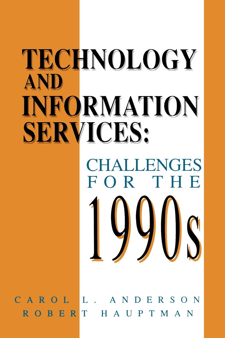 Carol L. Anderson, Robert Hauptman Technology and Information Services. Challenges for the 1990's dean lane the chief information officer s body of knowledge people process and technology