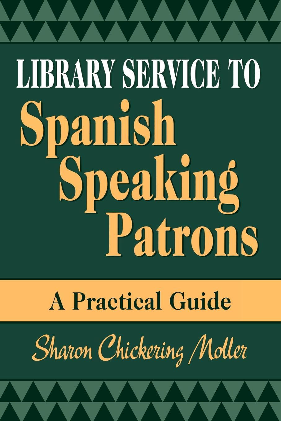 купить Sharon Moller Library Service to Spanish Speaking Patrons. A Practical Guide по цене 4389 рублей