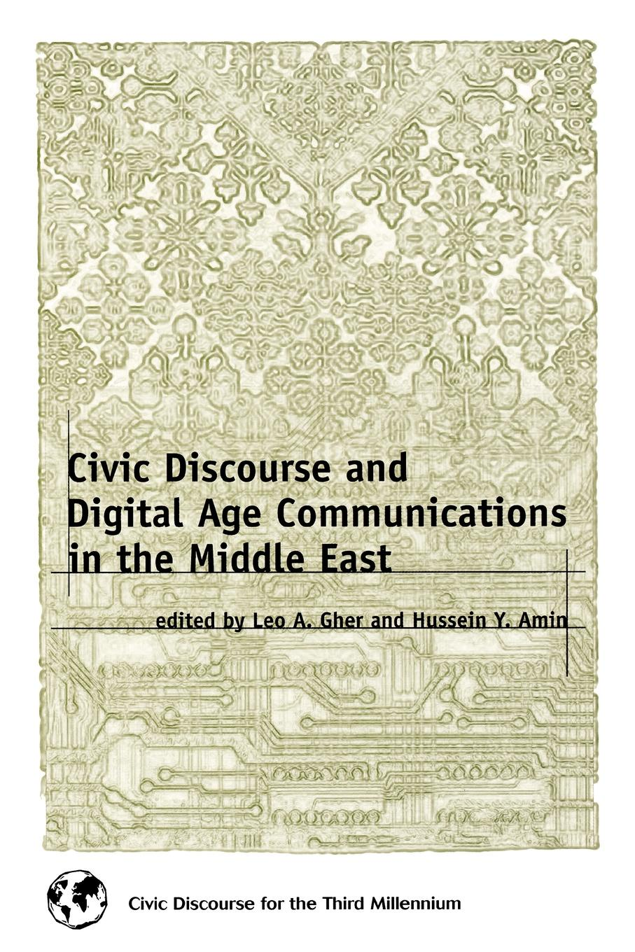 Civic Discourse and Digital Age Communications in the Middle East mehmet safak digital communications