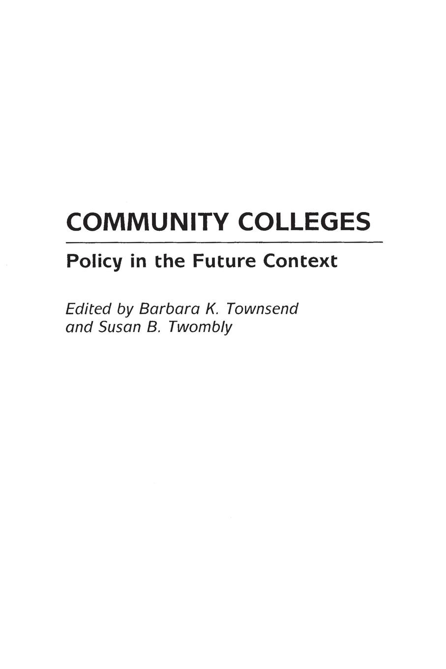 Barbara Townsend, Susan Twombly Community Colleges. Policy in the Future Context yaghmaee saman predicting completion rate at public community colleges in california