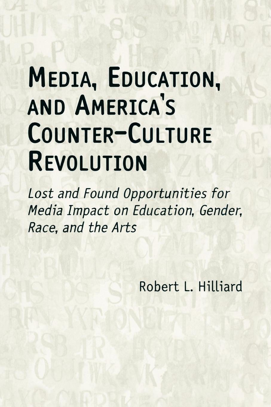 Robert L. Hilliard Media, Education, and America's Counter-Culture Revolution. Lost and Found Opportunities for Media Impact on Education, Gender, Race, and the Arts an activist handbook for the education revolution united opt out s test of courage