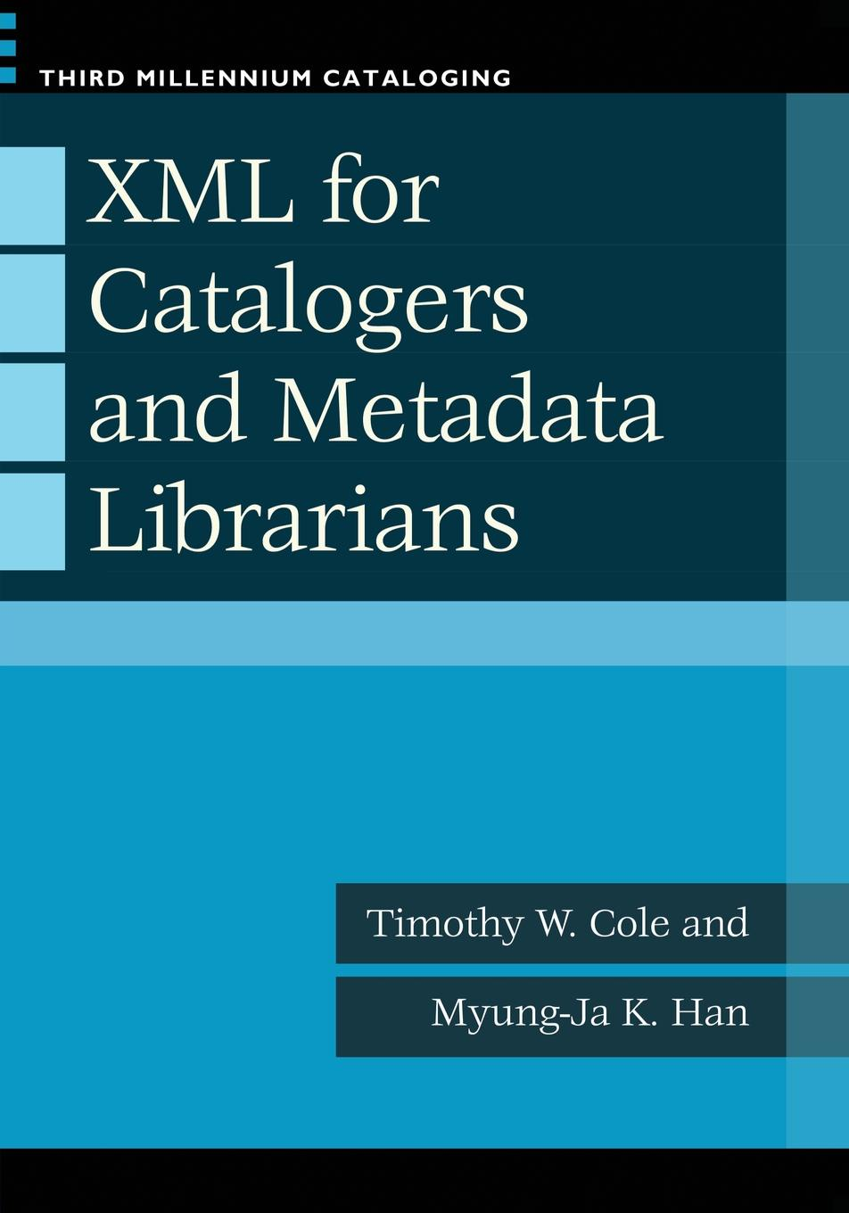 Timothy W. Cole, Myung-Ja Kim Han XML for Catalogers and Metadata Librarians sitemap 165 xml