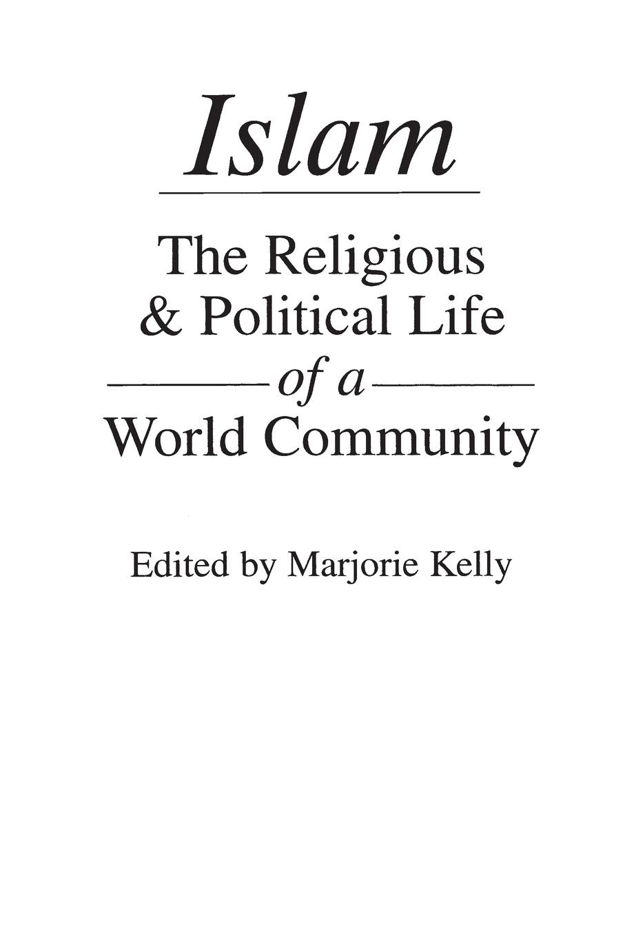 Majorie Kelly Islam. The Religious and Political Life of a World Community living a political life