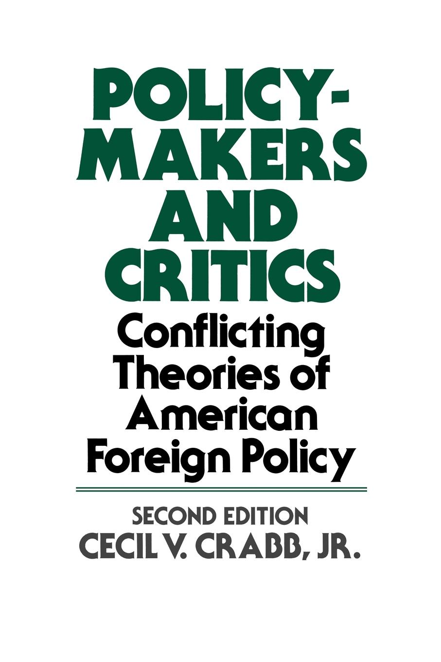 Cecil Van Meter Crabb, Cecil V. Jr. Crabb, C. V. Crabb Policy Makers and Critics. Conflicting Theories of American Foreign Policy; Second Edition henry shue basic rights subsistence affluence and u s foreign policy second edition