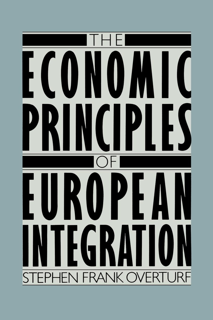 Stephen Frank Overturf The Economic Principles of European Integration marvin stephen dictionary of scientific principles
