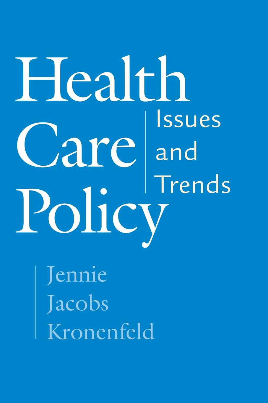 Jennie Jacobs Kronenfeld Health Care Policy. Issues and Trends dhrubajyoti bhattacharya public health policy issues theories and advocacy