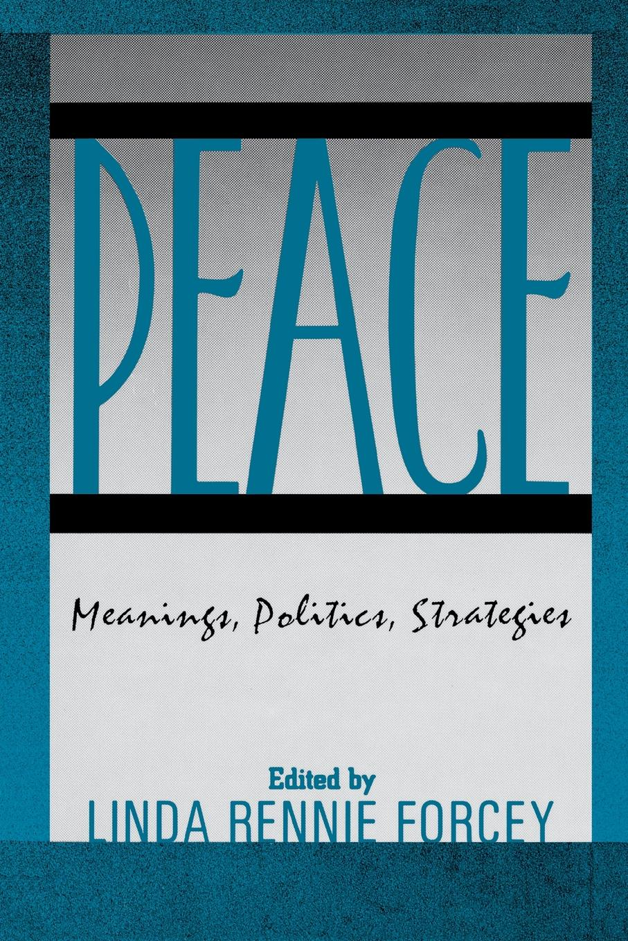 Peace. Meanings, Politics, Strategies