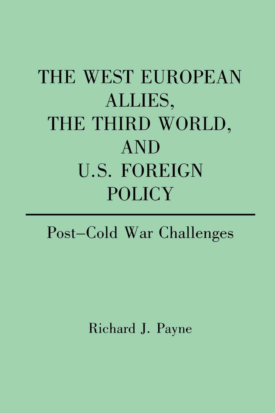 Richard J. Payne The West European Allies, the Third World, and U.S. Foreign Policy. Post-Cold War Challenges strategic studies institute samuel s investigation north korean foreign relations in the post cold war world